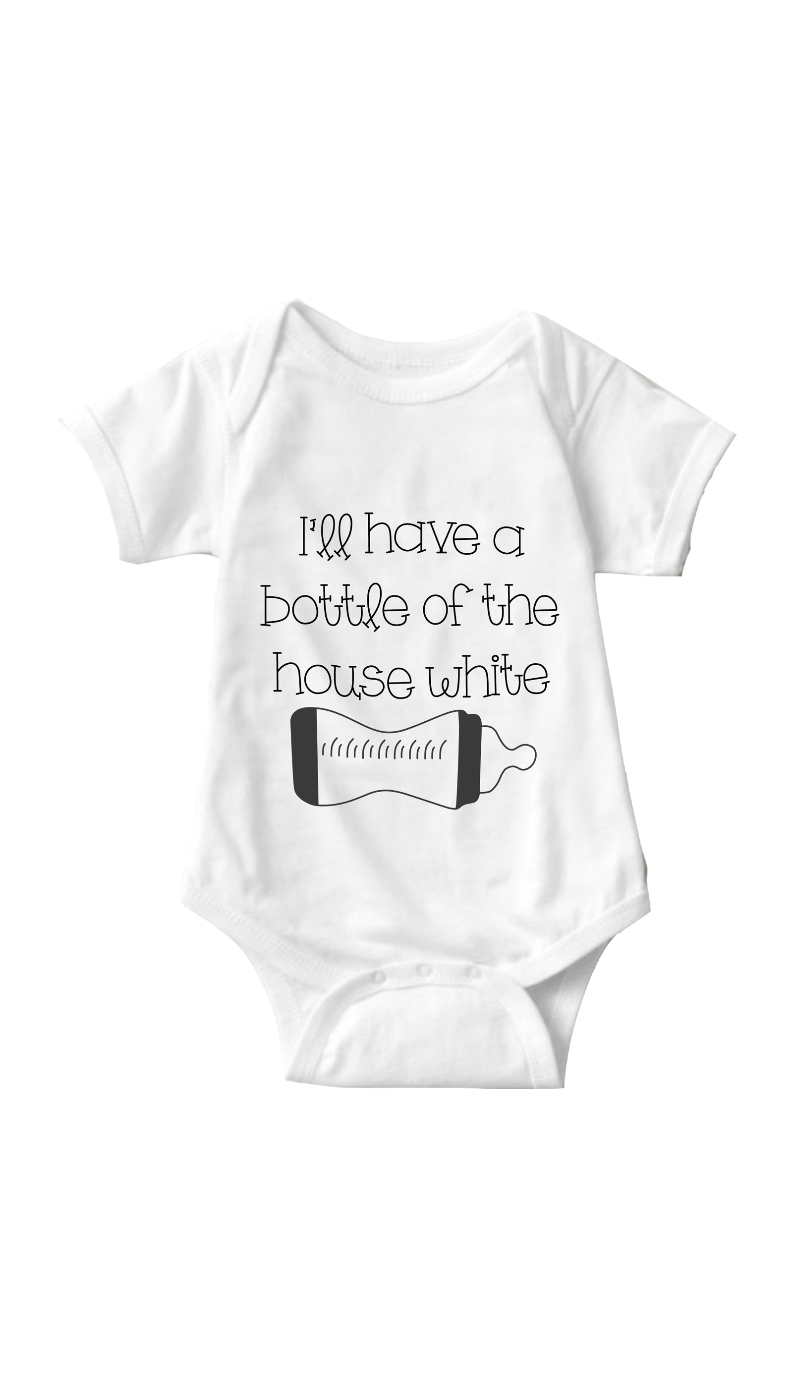 I'll Have A Bottle Of The House White White Infant Onesie | Sarcastic ME