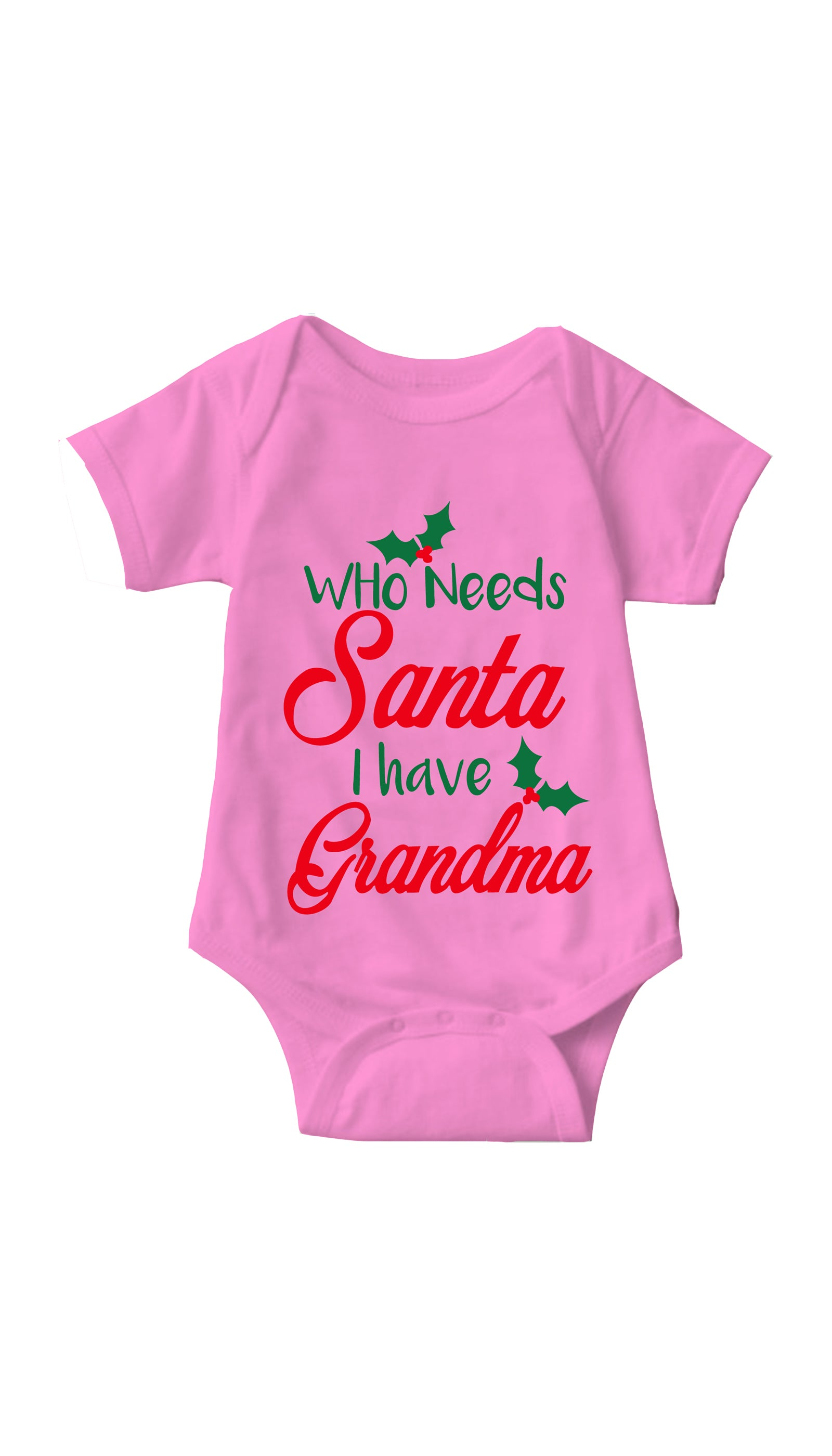 Who Needs Santa I Have Grandma Pink Infant Onesie | Sarcastic ME