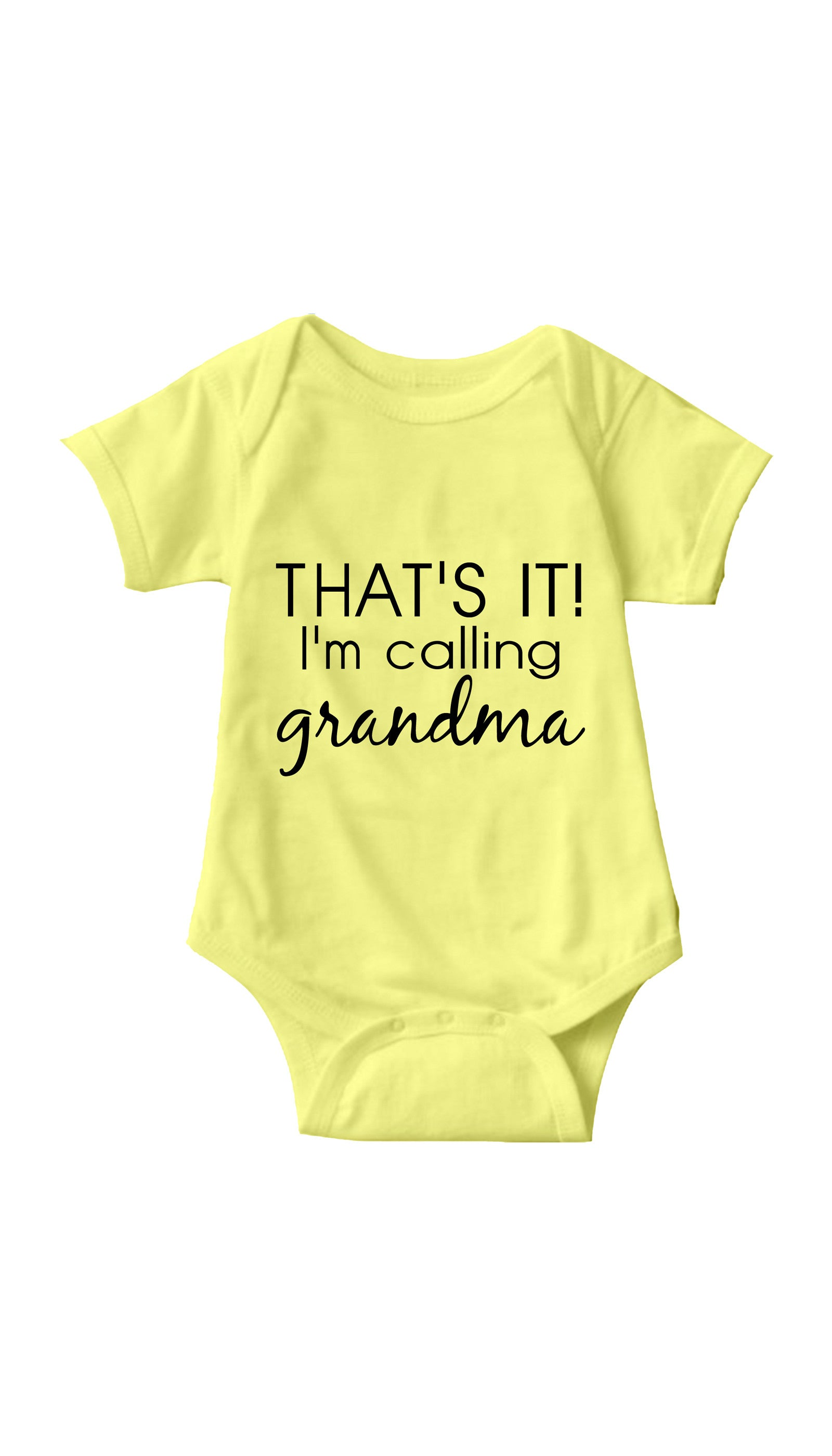 That's It I'm Calling Grandma Yellow Infant Onesie | Sarcastic ME