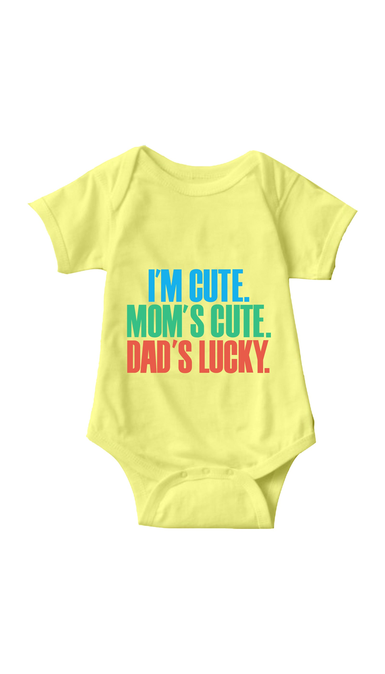 I'm Cute. Mom's Cute, Dad's Lucky Yellow Infant Onesie | Sarcastic ME