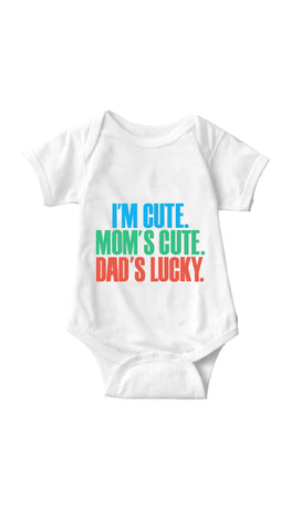 I'm Cute. Mom's Cute, Dad's Lucky White Infant Onesie | Sarcastic ME