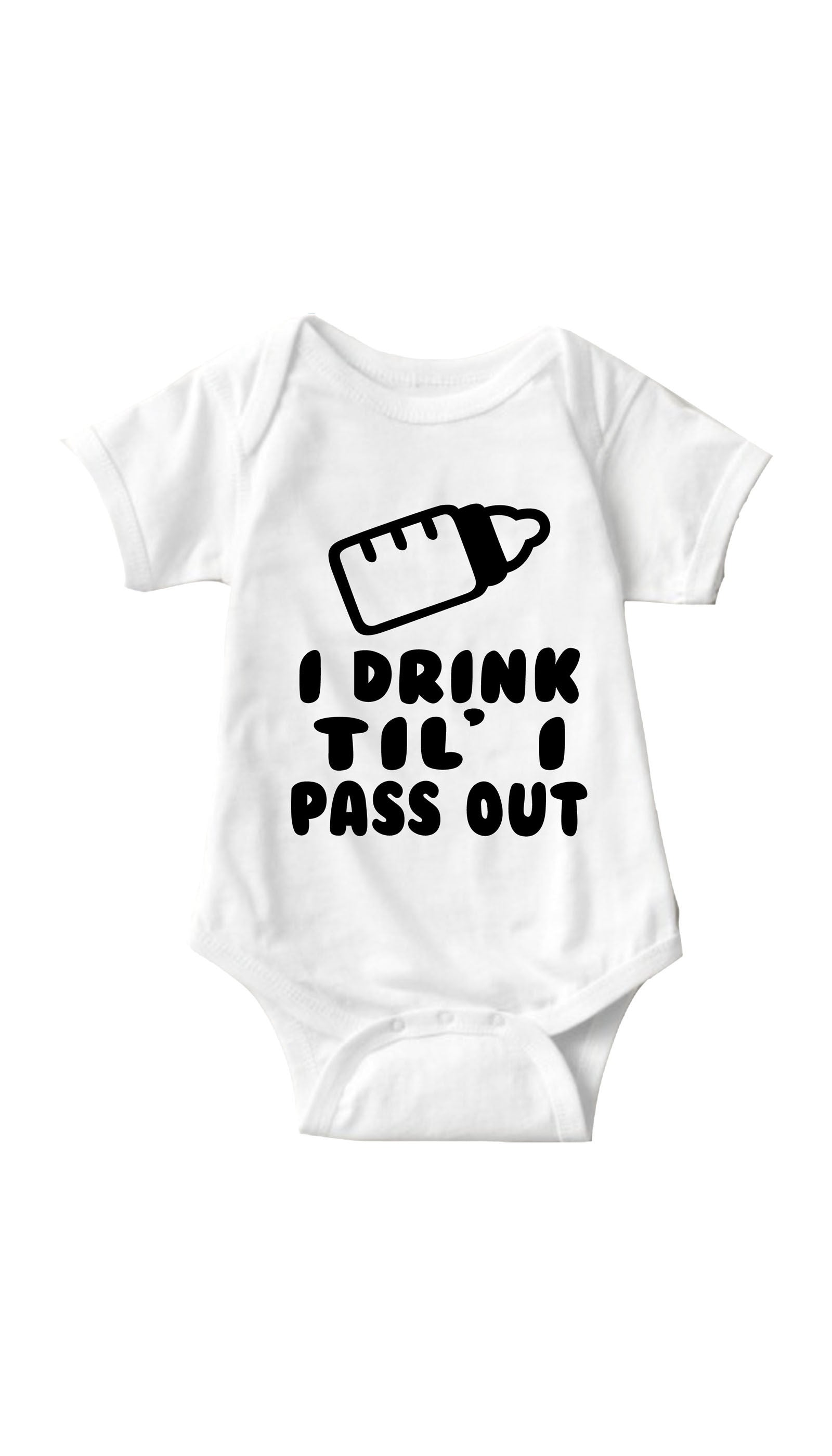 I Drink Til' I Pass Out White Infant Onesie | Sarcastic ME