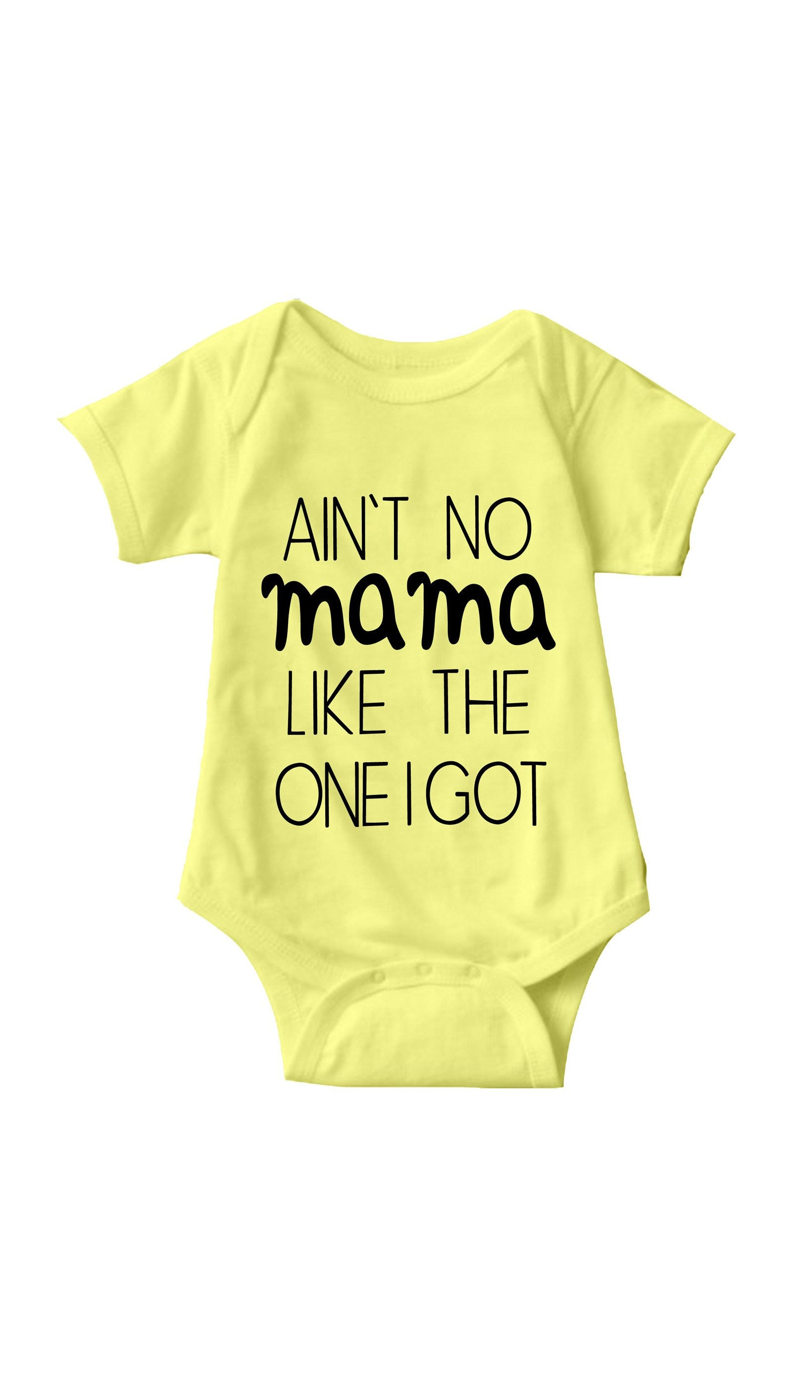 Aint No Mama Like The One I Got Yellow Infant Onesie | Sarcastic ME