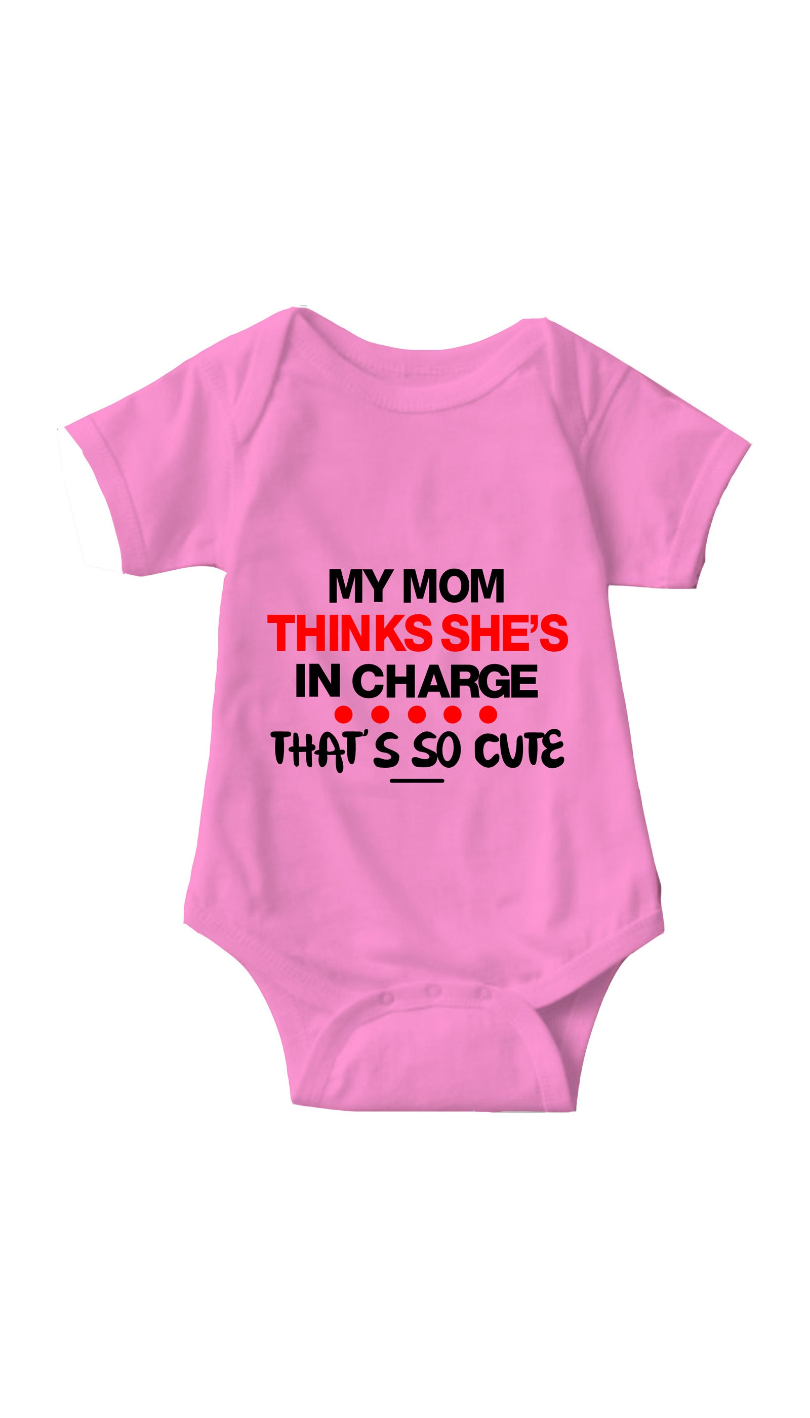 My Mom Thinks She's In Charge Pink Infant Onesie | Sarcastic ME