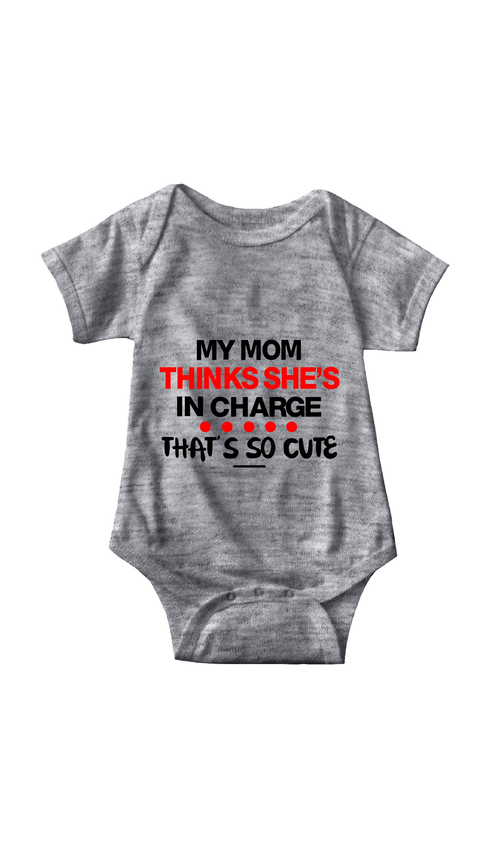 My Mom Thinks She's In Charge Gray Infant Onesie | Sarcastic ME