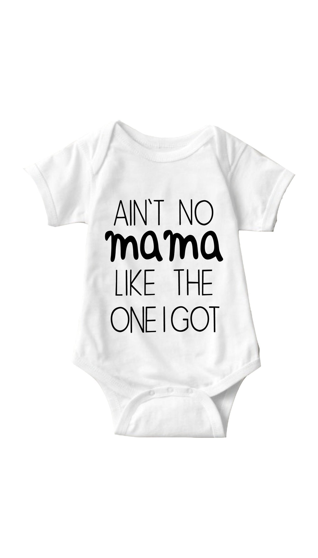 Aint No Mama Like The One I Got White Infant Onesie | Sarcastic ME