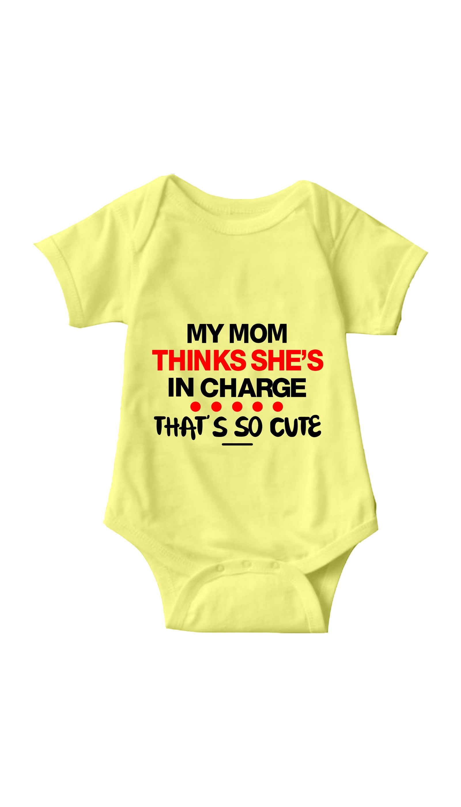 My Mom Thinks She's In Charge Yellow Infant Onesie | Sarcastic ME