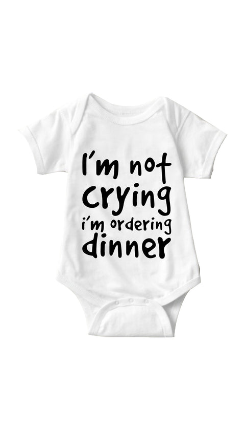 I'm Not Crying I'm Ordering Dinner White Infant Onesie | Sarcastic ME