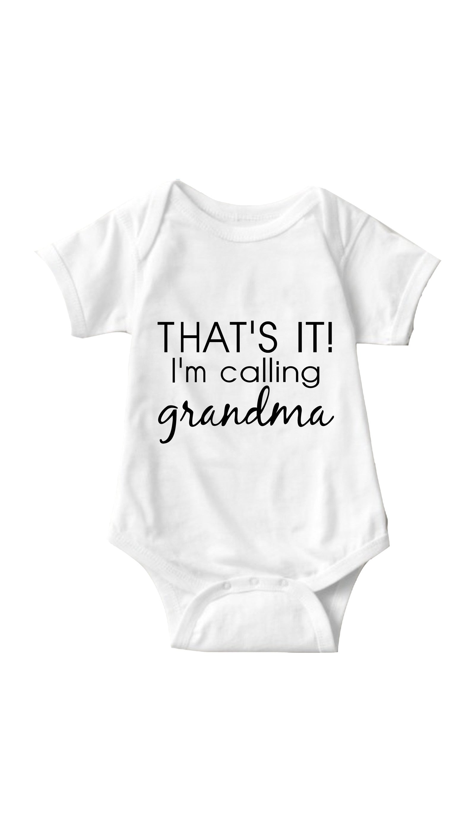 That's It I'm Calling Grandma White Infant Onesie | Sarcastic ME