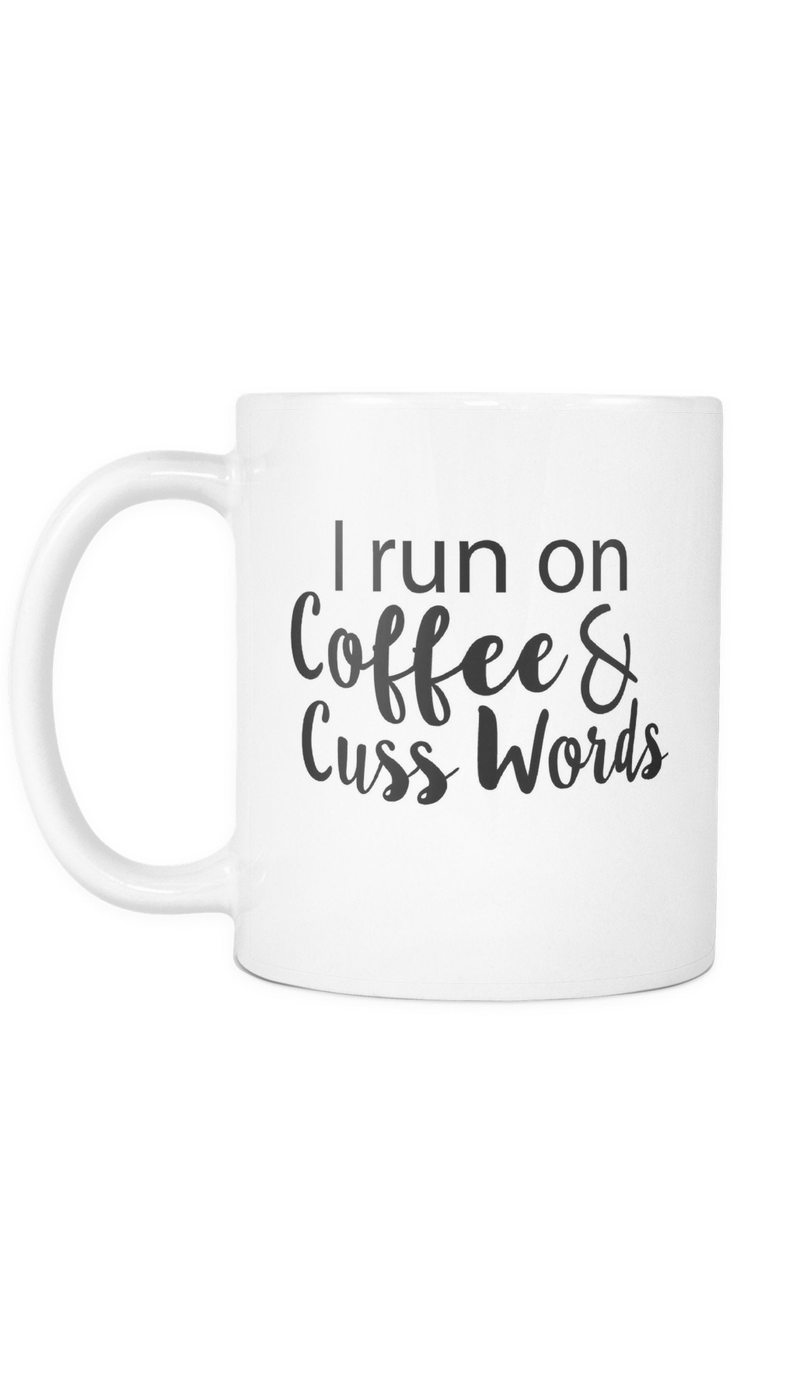I Run On Coffee & Cuss Words White Mug | Sarcastic Me
