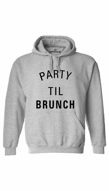 Party Til Brunch Gray Hoodie | Sarcastic ME