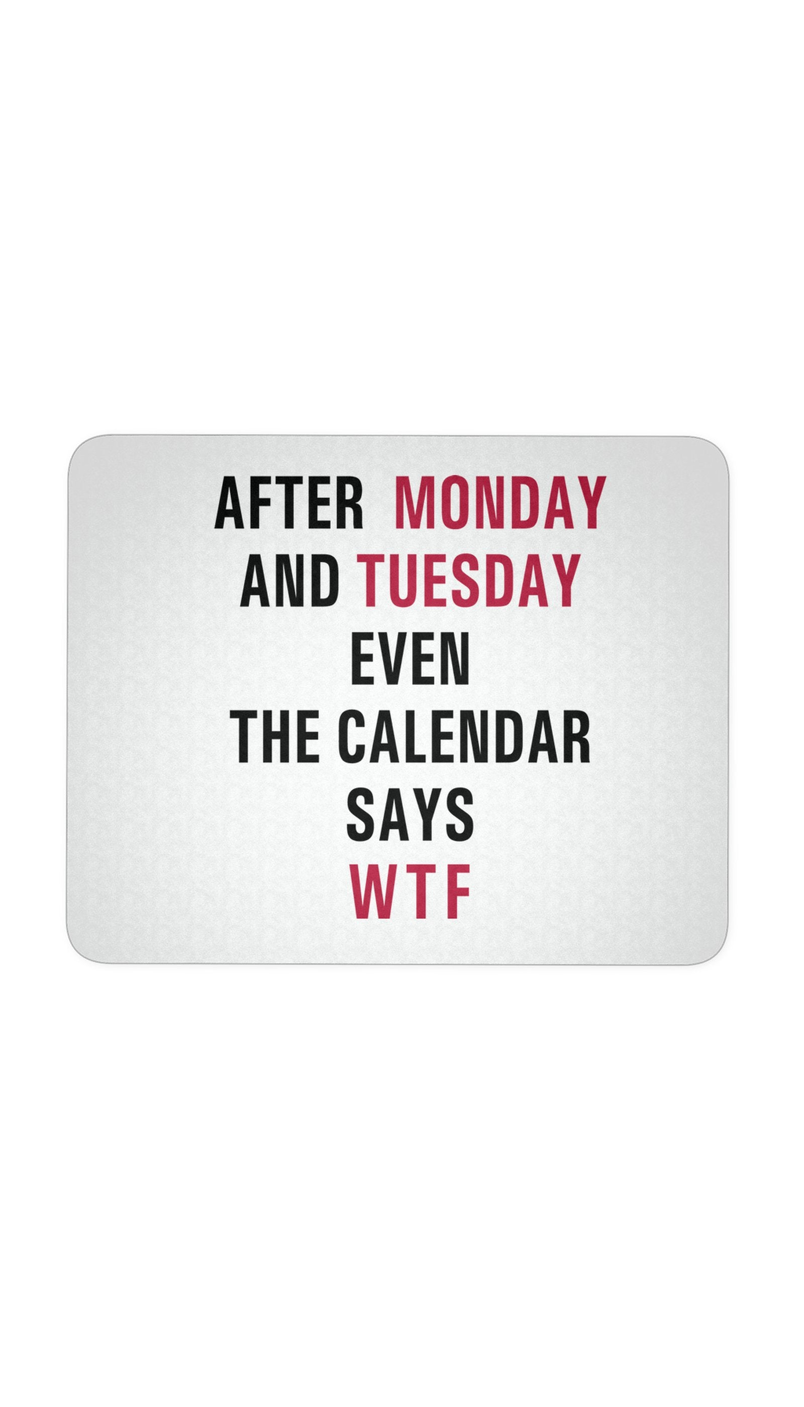 After Monday And Tuesday Mouse Pad | Sarcastic ME