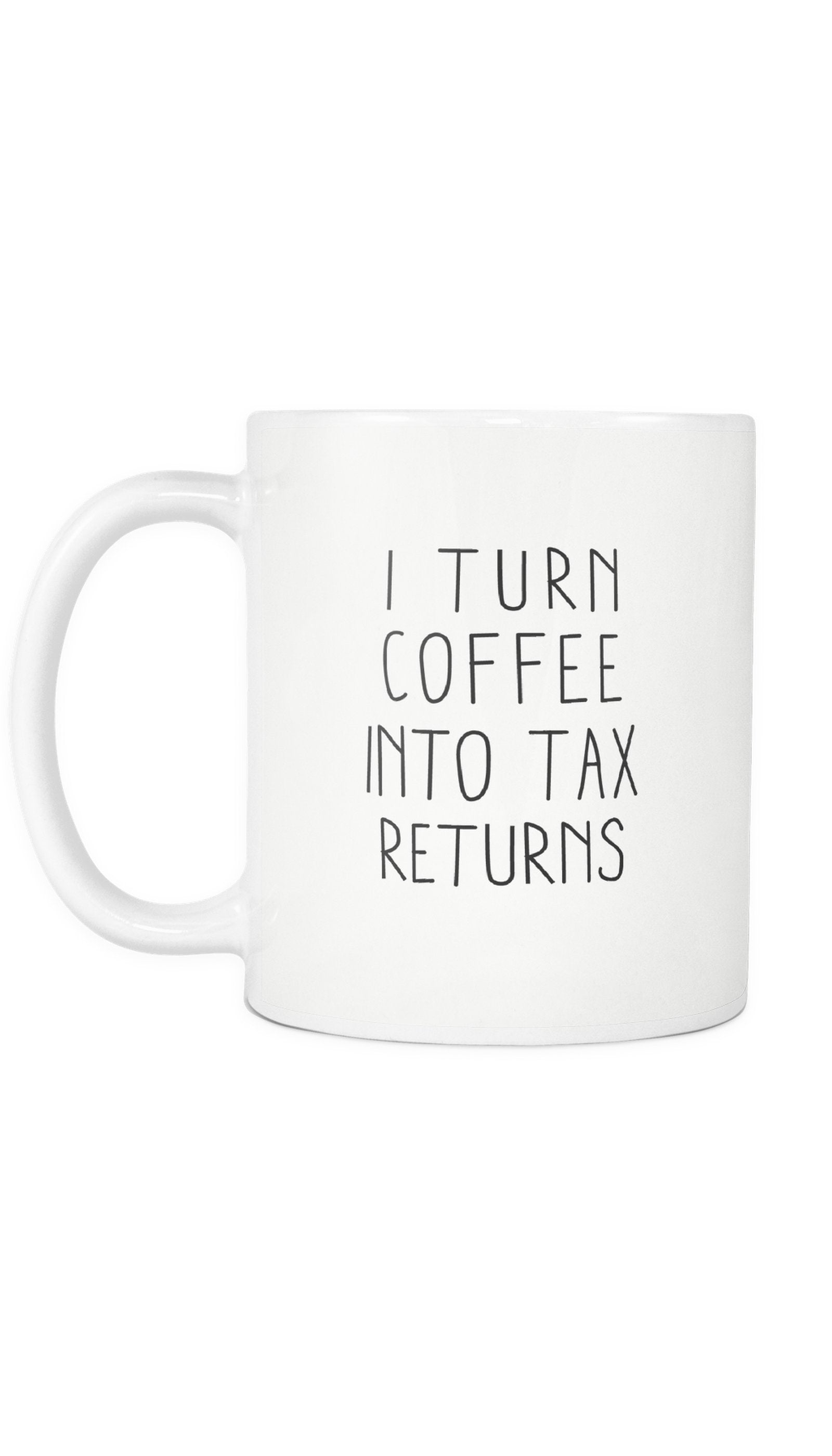 I Turn Coffee Into Tax Returns White Mug | Sarcastic ME