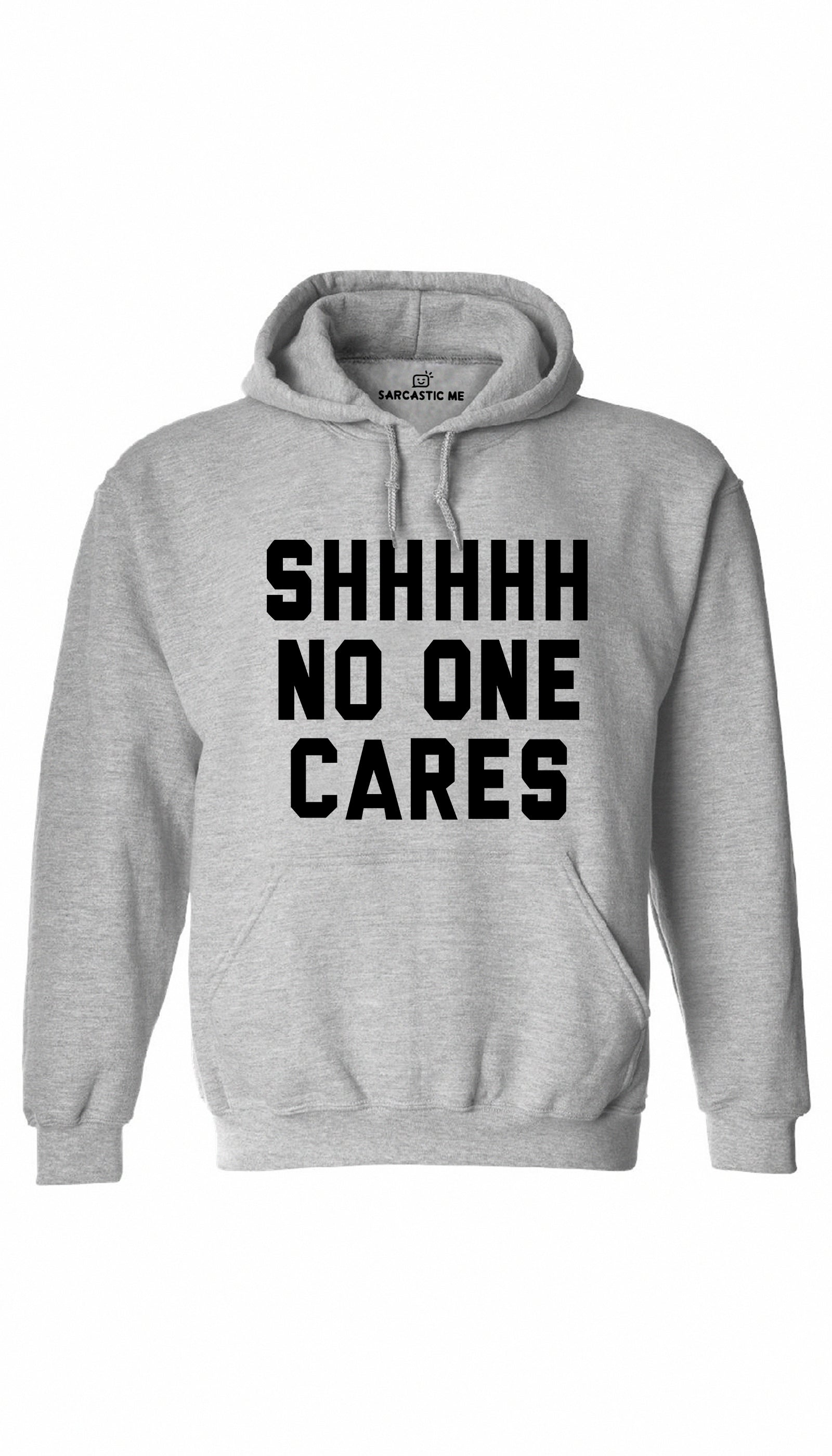 Shhhh No One Cares Gray Hoodie | Sarcastic ME