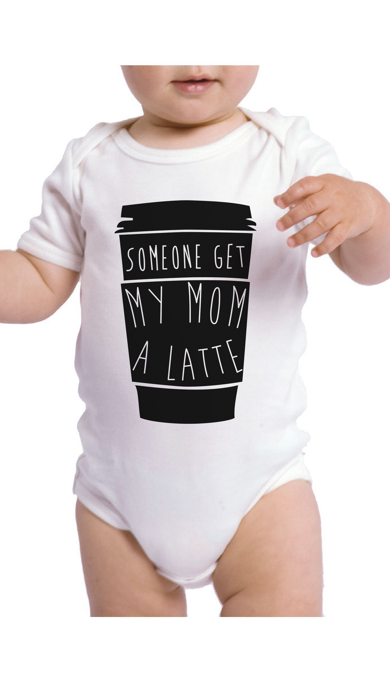 Someone Get My Mom A Latte Infant Onesie