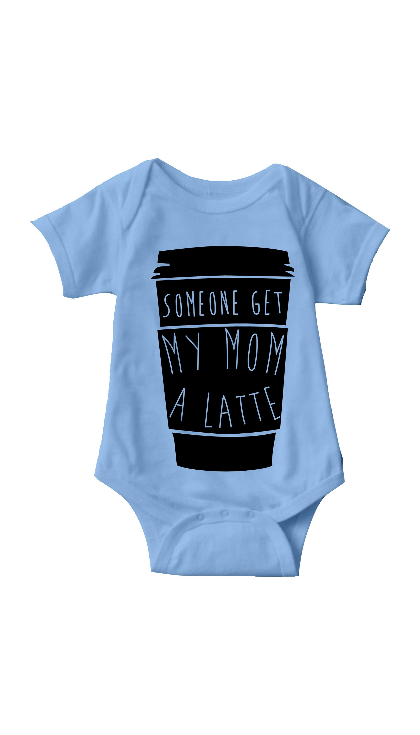 Someone Get My Mom A Latte Light Blue Infant Onesie | Sarcastic ME
