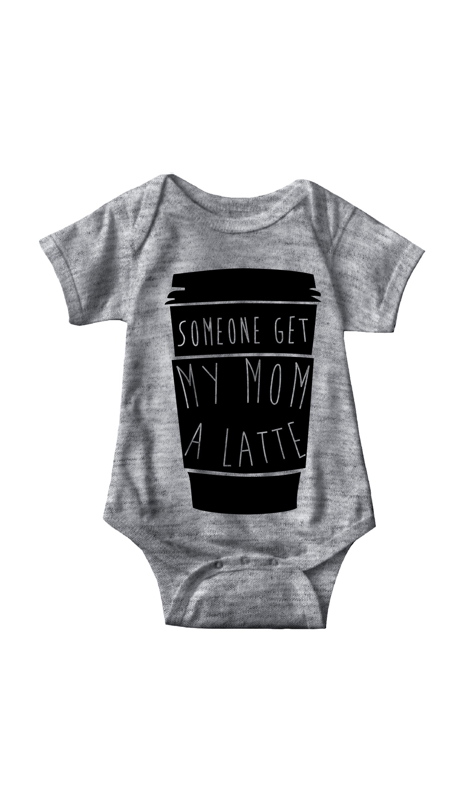 Someone Get My Mom A Latte Gray Infant Onesie | Sarcastic ME
