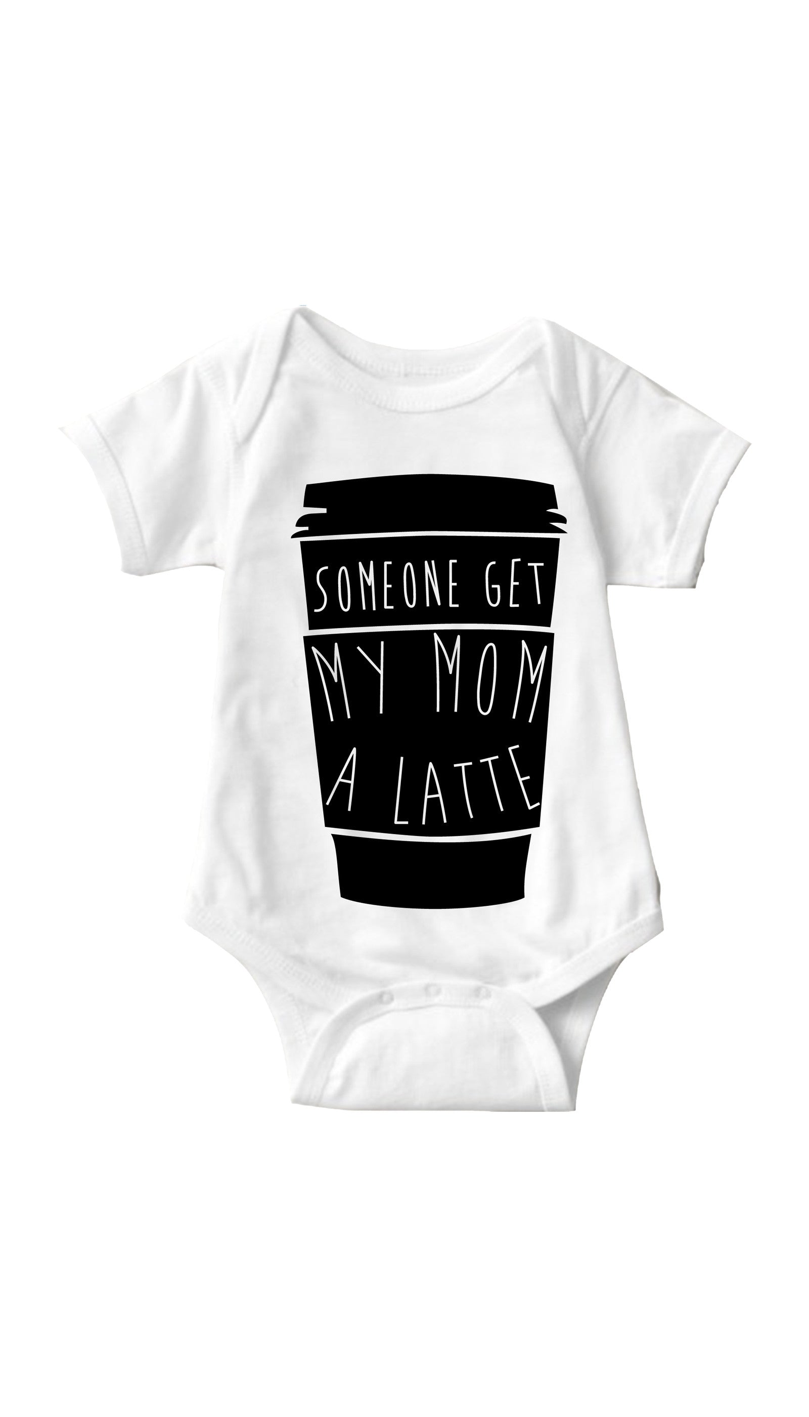 Someone Get My Mom A Latte White Infant Onesie | Sarcastic ME