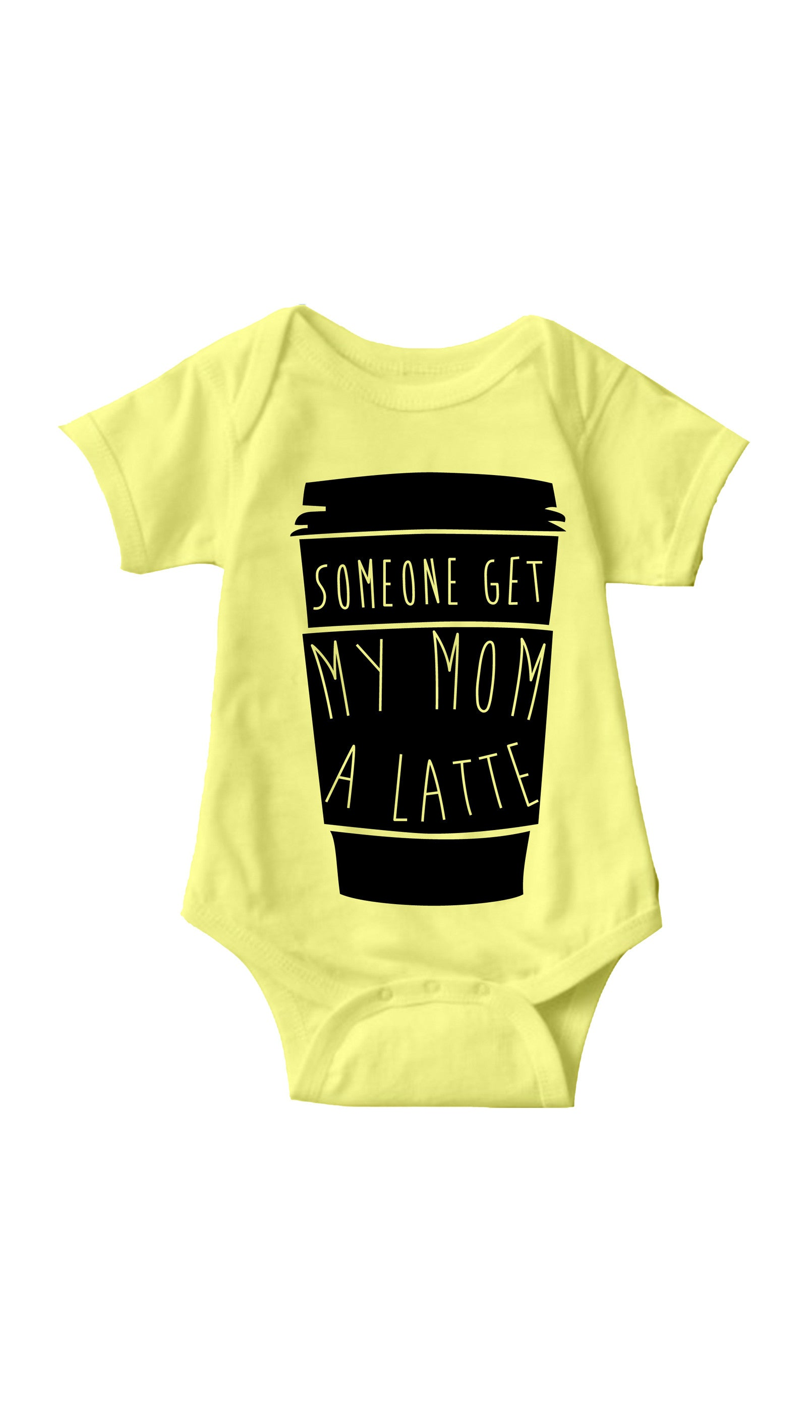 Someone Get My Mom A Latte Yellow Infant Onesie | Sarcastic ME