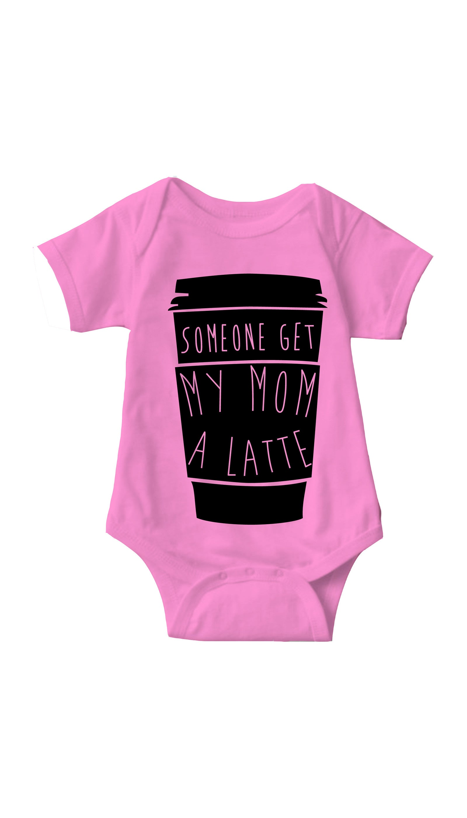 Someone Get My Mom A Latte Pink Infant Onesie | Sarcastic ME