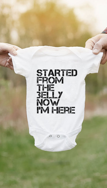 Started From The Belly Now I'm Here Funny & Clever Baby Infant Onesie Gift | Sarcastic ME