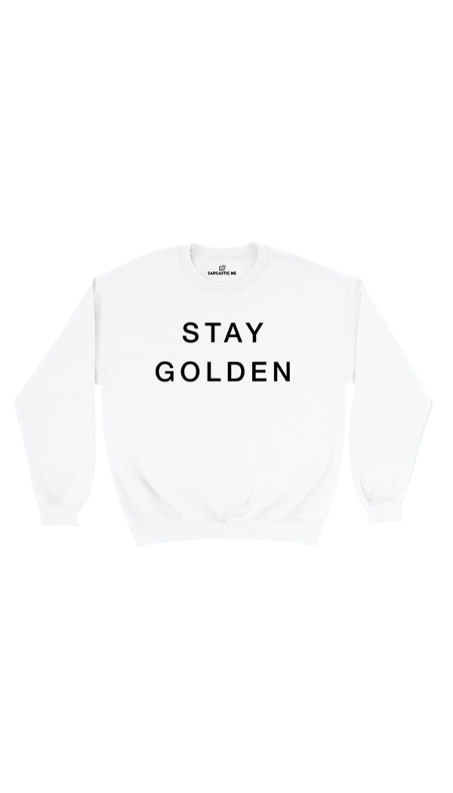 Stay Golden White Unisex Pullover Sweatshirt | Sarcastic Me
