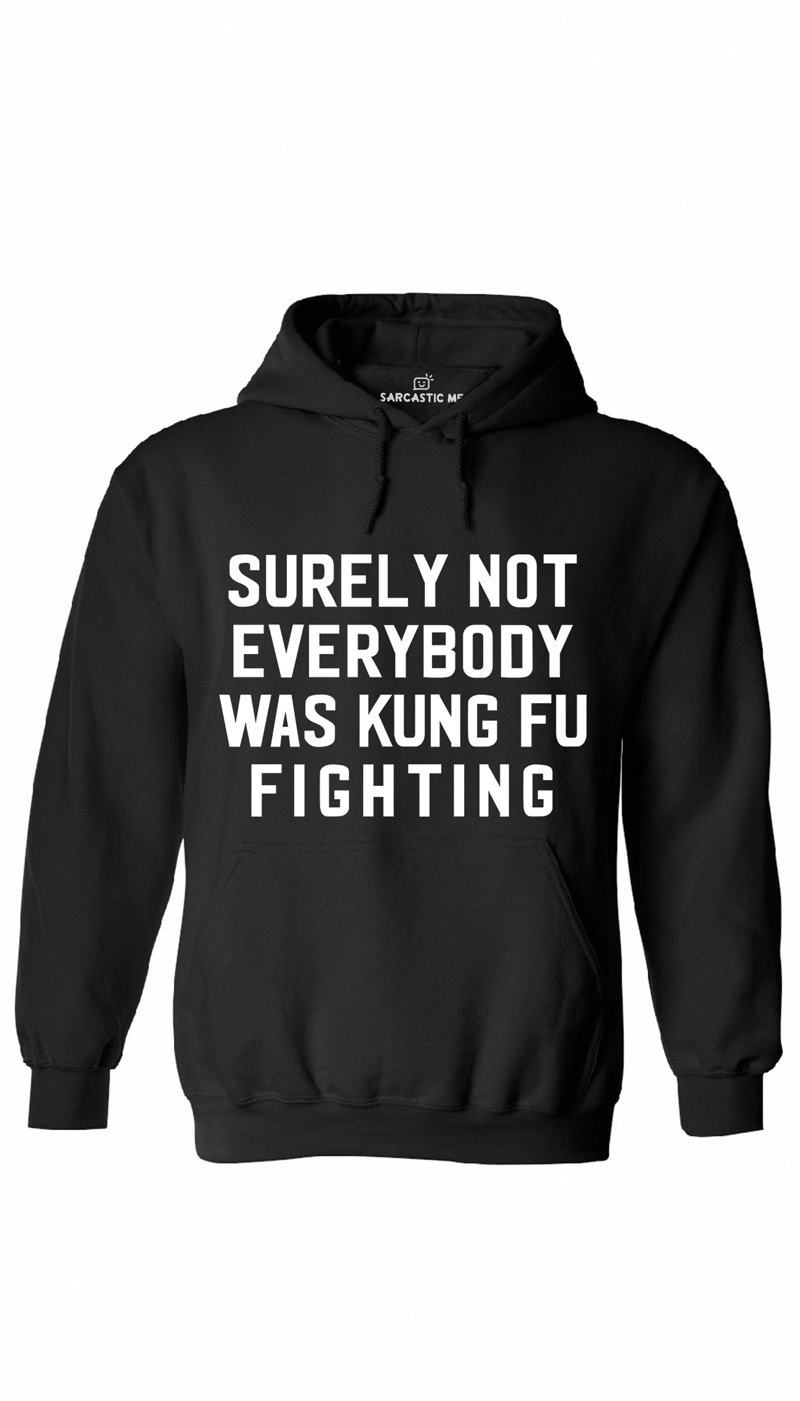 Surely Not Everybody Was Kung Fu Fighting Black Hoodie | Sarcastic ME