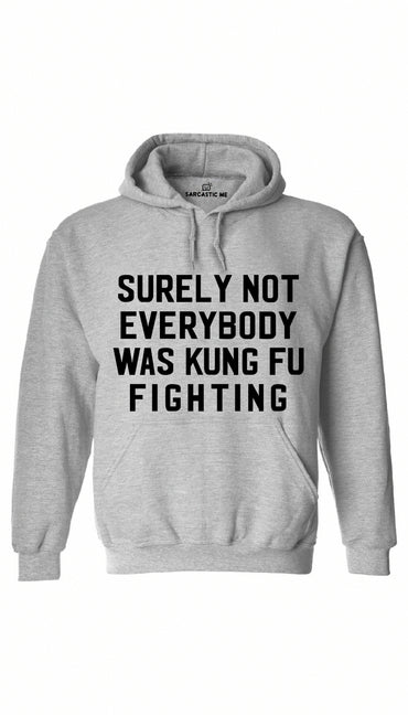 Surely Not Everybody Was Kung Fu Fighting Gray Hoodie | Sarcastic ME