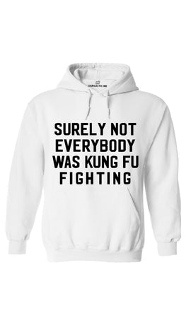 Surely Not Everybody Was Kung Fu Fighting White Hoodie | Sarcastic ME