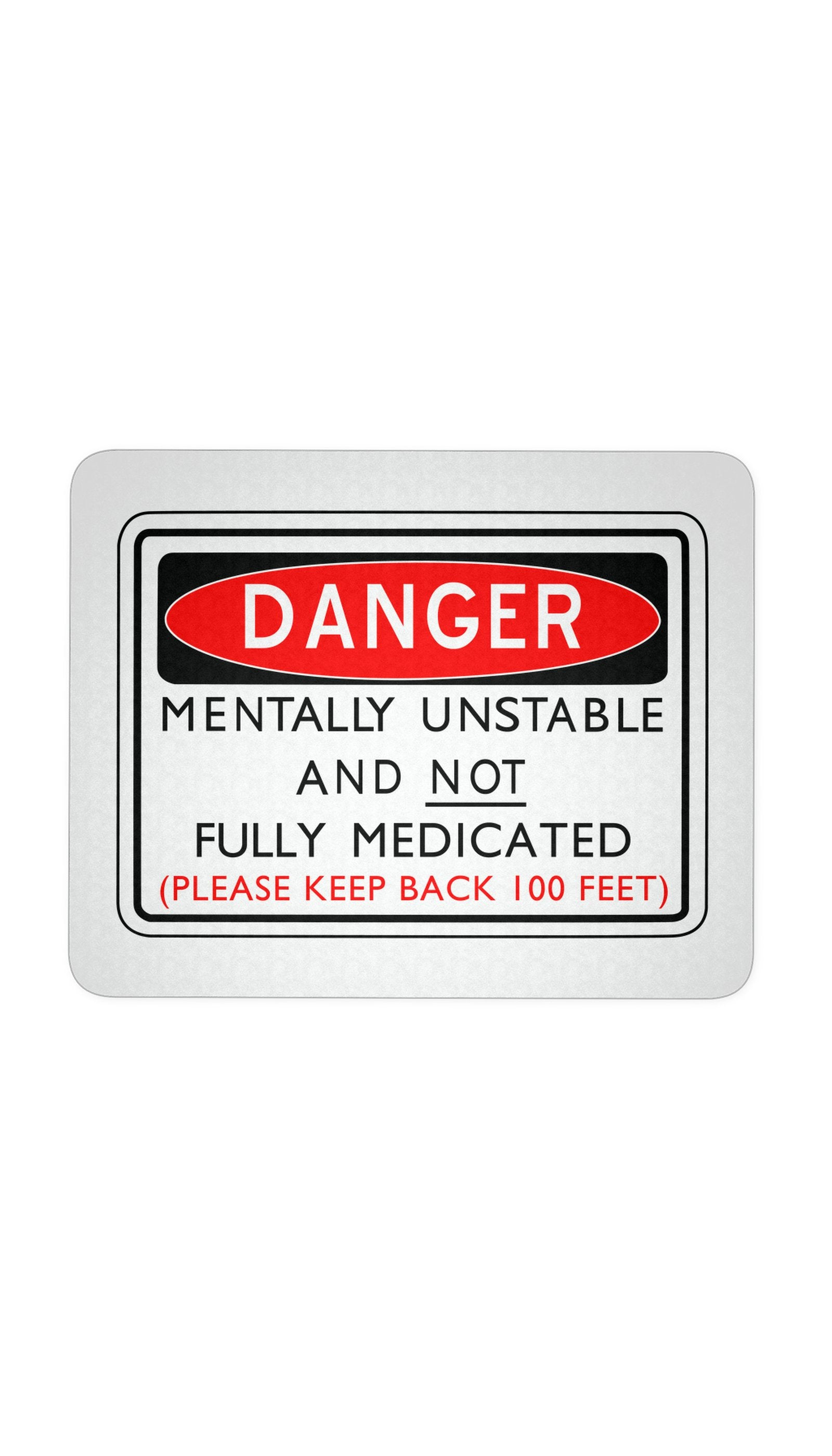 Danger Mentally Unstable And Not Fully Medicated White Mouse Pad | Sarcastic Me