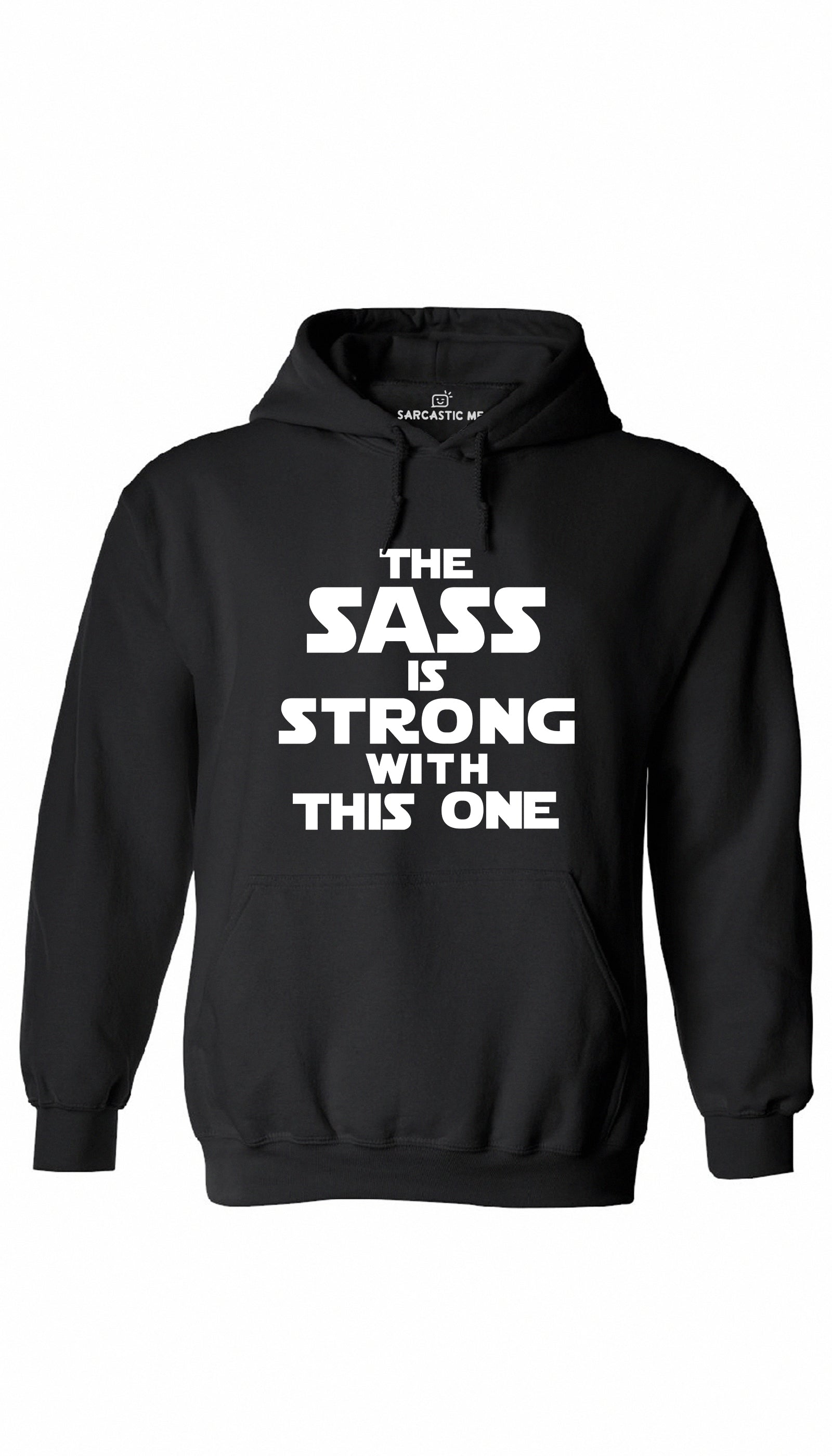 The Sass Is Strong With This One Black Hoodie | Sarcastic ME