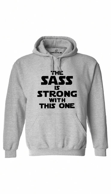 The Sass Is Strong With This One Gray Hoodie | Sarcastic ME