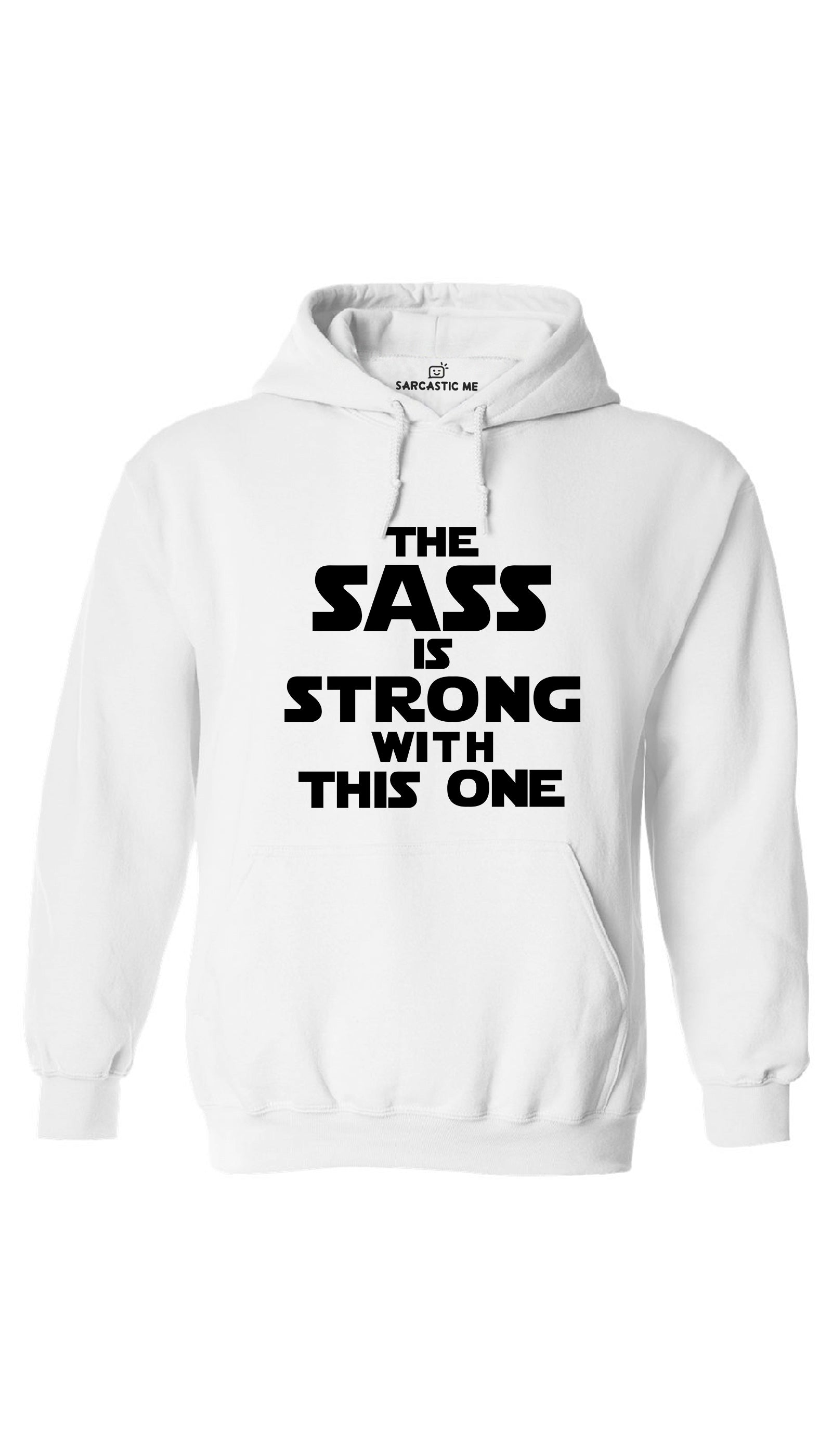 The Sass Is Strong With This One White Hoodie | Sarcastic ME