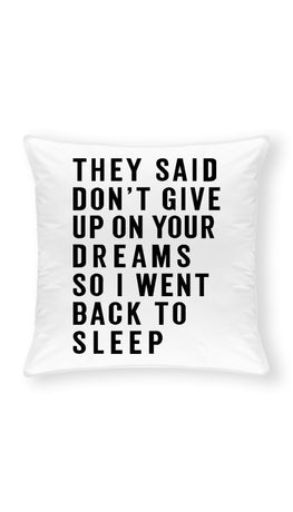 They Said Don't Give Up On Your Dreams Throw Pillow | Sarcastic ME