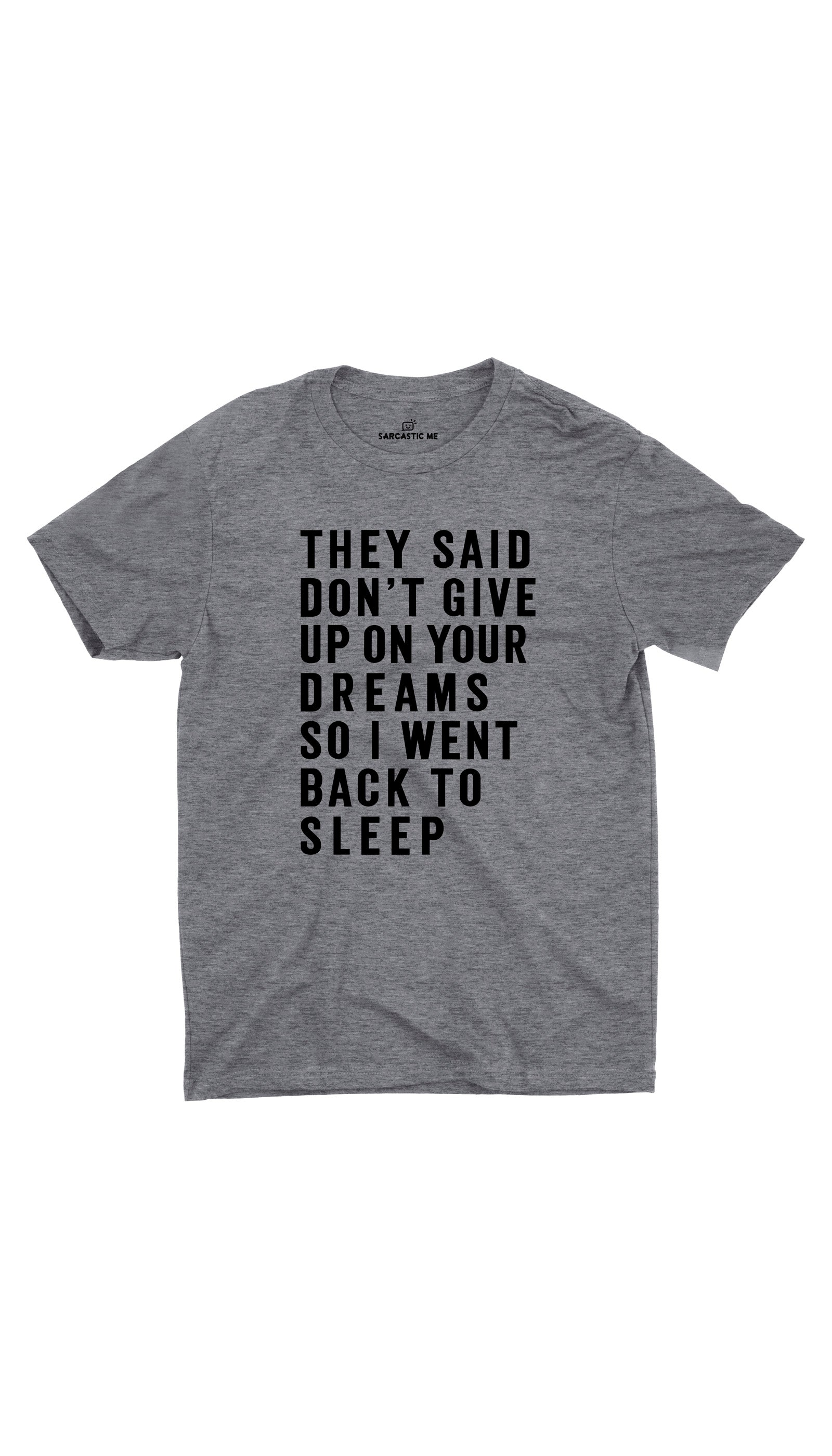 They Said Don't Give Up On Your Dreams Gray Unisex T-Shirt | Sarcastic ME