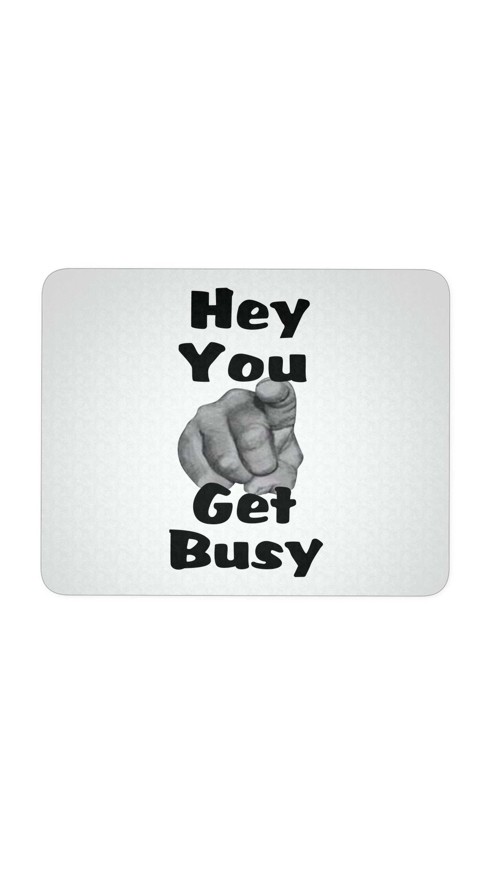 Hey You Get Busy White Mouse Pad | Sarcastic ME