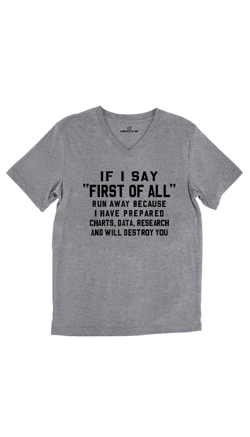 If I Say First Of All Run Away Because I Have Prepared Charts, Date, Research And Will Destroy You Tri-Blend Gray Unisex V-Neck Tee | Sarcastic Me