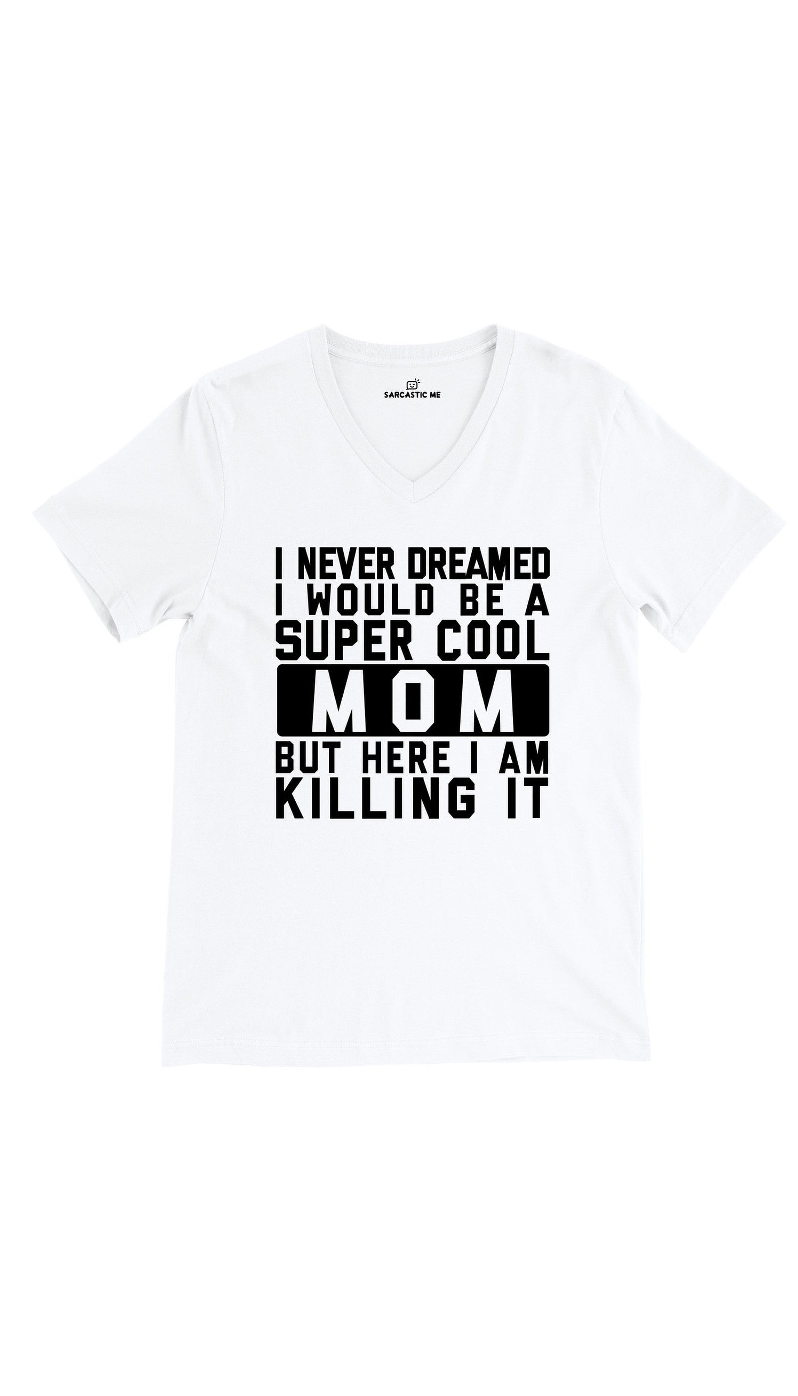 I Never Dreamed I Would Be A Super Cool Mom White Unisex V-Neck Tee | Sarcastic Me