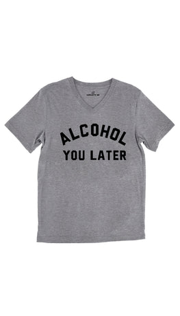 Alcohol You Later Tri-Blend Gray Unisex V-Neck Tee | Sarcastic Me