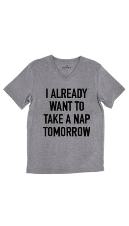 I Already Want To Take A Nap Tomorrow Tri-Blend Gray Unisex Tee | Sarcastic Me