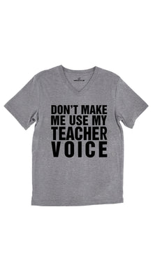 Don't Make Me Use My Teacher Voice Unisex V-Neck Tee