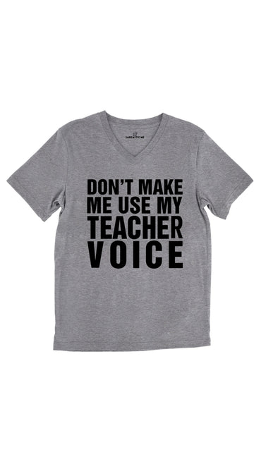 Don't Make Me Use My Teacher Voice Tri-Blend Gray Unisex V-Neck Tee | Sarcastic Me