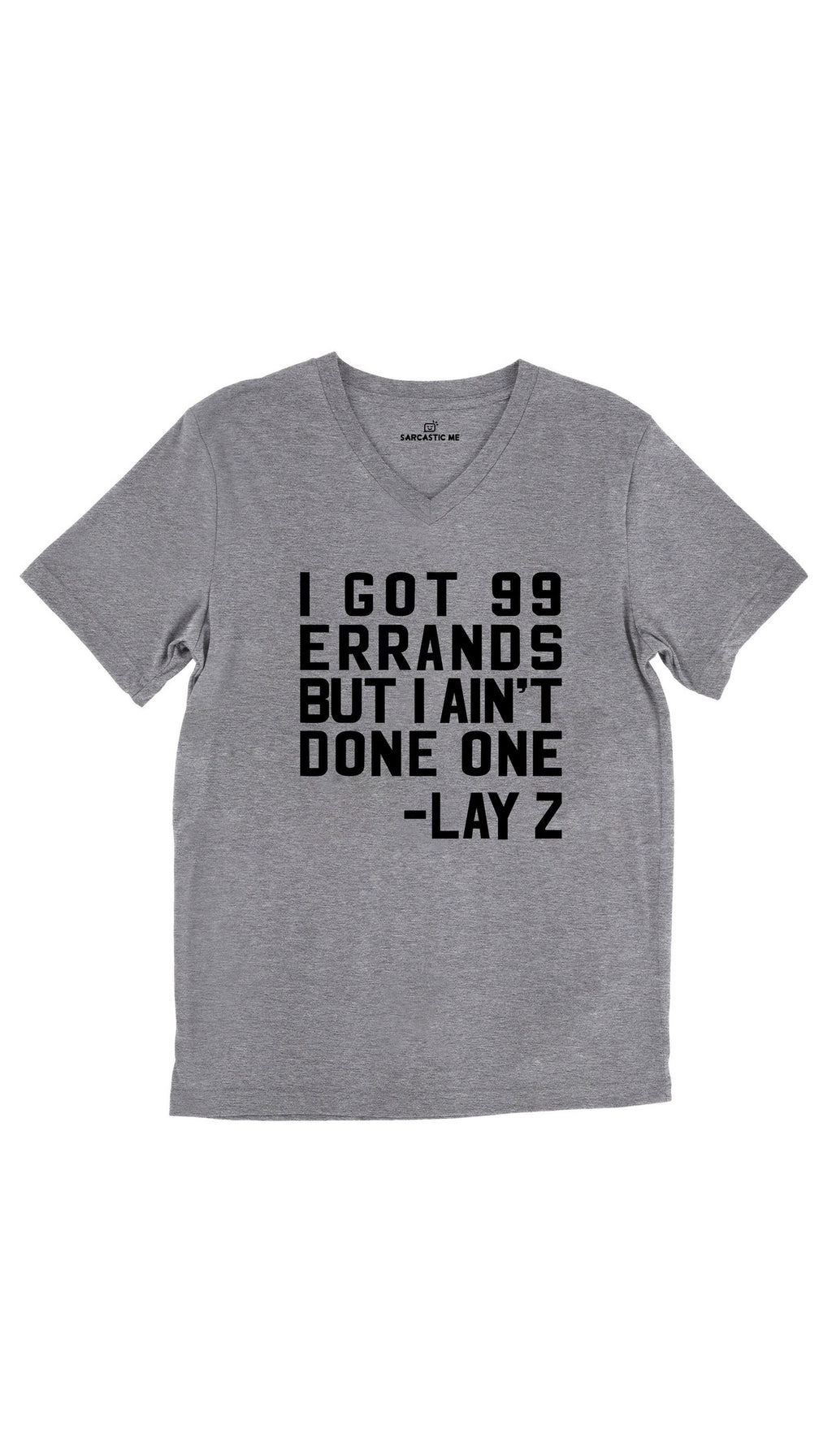 I Got 99 Errands But I Ain't Done One Tri-Blend Gray Unisex V-Neck Tee | Sarcastic Me
