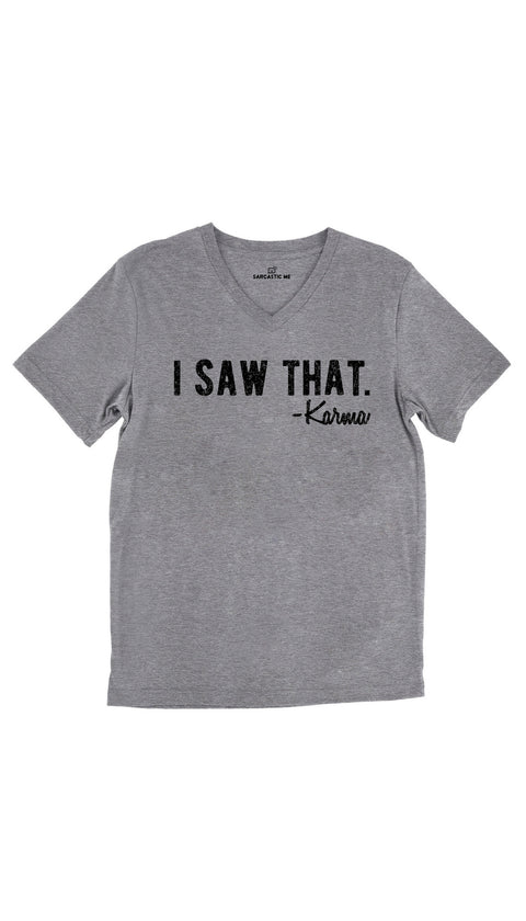 I Saw That. -Karma Tri-Blend Gray Unisex V-Neck Tee | Sarcastic Me
