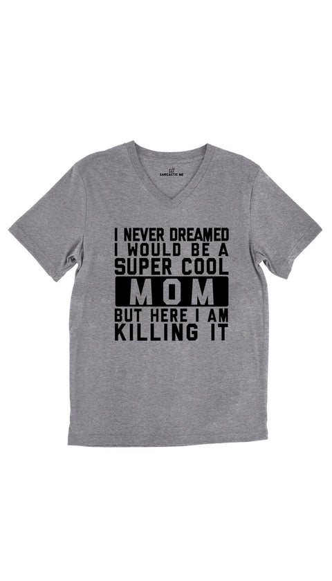I Never Dreamed I Would Be A Super Cool Mom Tri-Blend Gray Unisex V-Neck Tee | Sarcastic Me