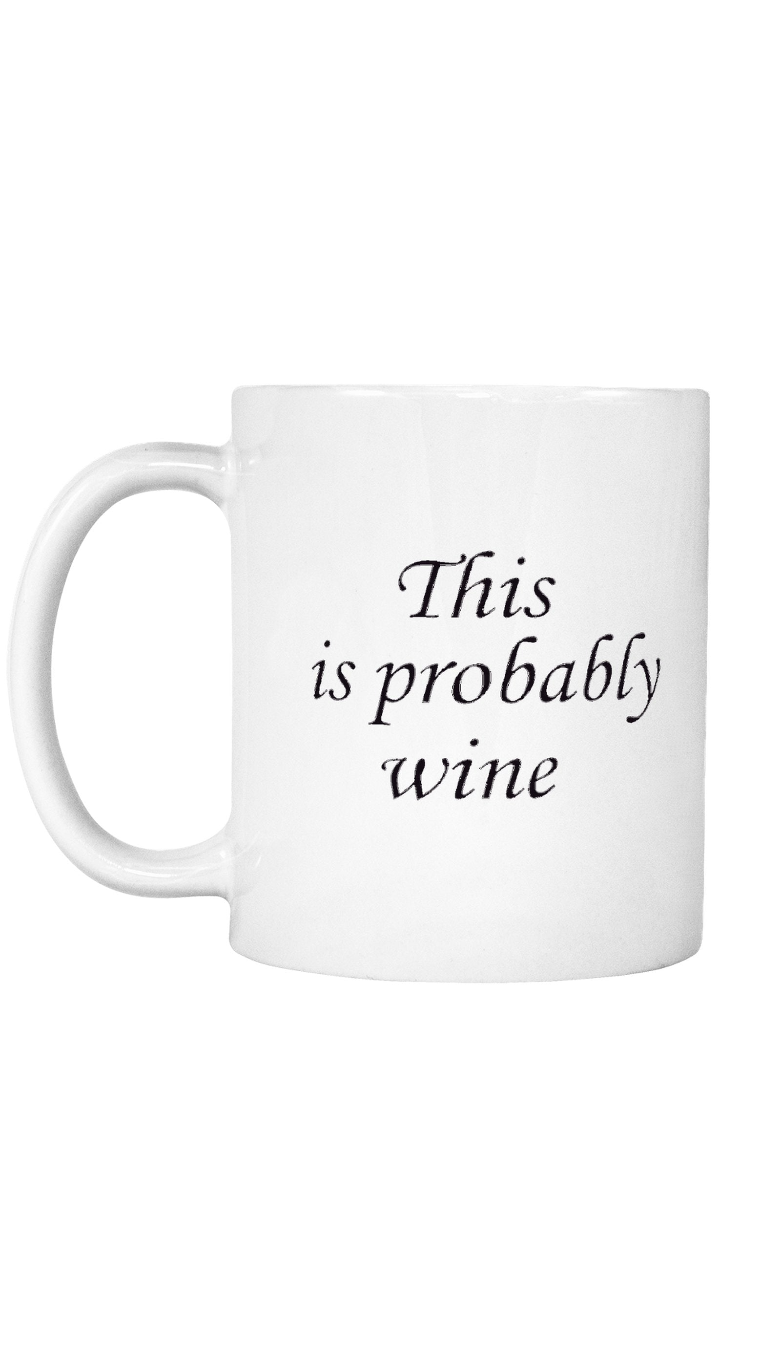 This Is Probably Wine Mug | Sarcastic ME