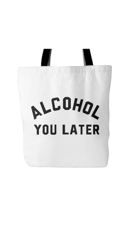 Alcohol You Later White Tote Bag | Sarcastic Me