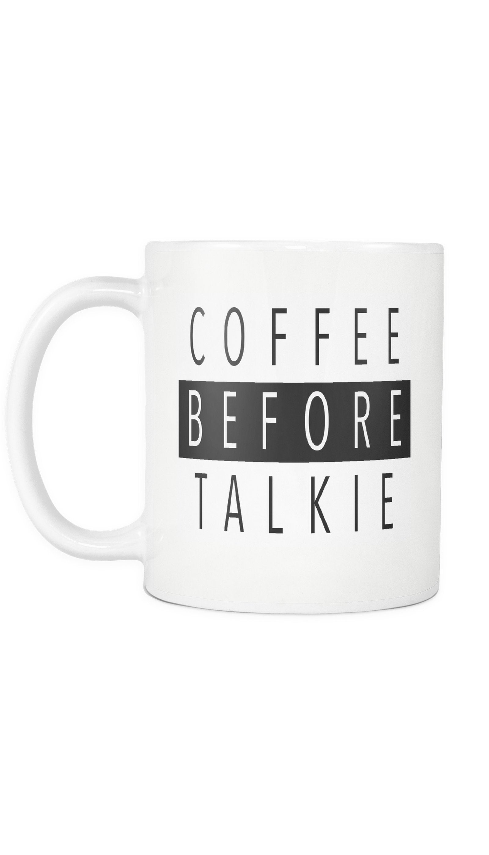 Coffee Before Talkie White Mug | Sarcastic ME