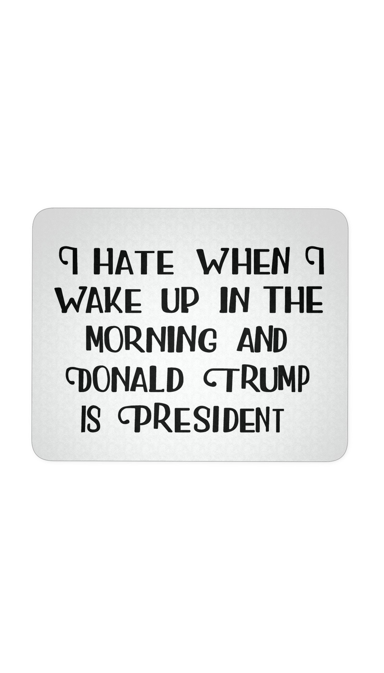 I Hate When I Wake Up Mouse Pad | Sarcastic ME