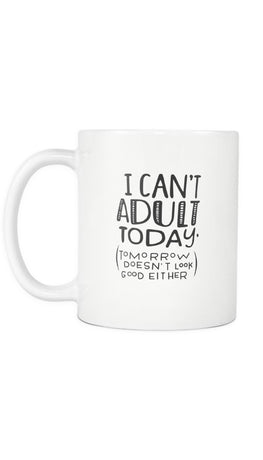 I Can't Adult Today White Mug | Sarcastic ME